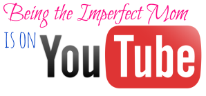 Being the Imperfect Mom YouTube Channel